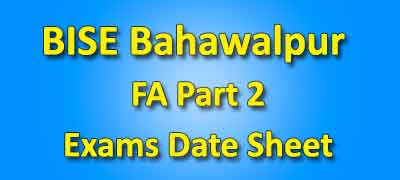 BISE Bahawalpur Board Fa Part 2 Date Sheet 2019