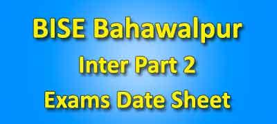 BISE Bahawalpur Board Inter Part 2 Date Sheet 2019