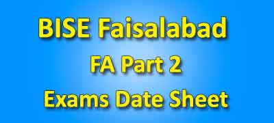 BISE Faisalabad Board Fa Part 2 Date Sheet 2019