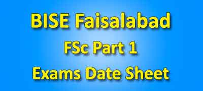 BISE Faisalabad Board FSC Part 1 Date Sheet 2019