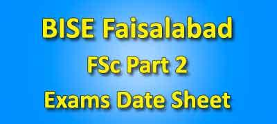 BISE Faisalabad Board FSC Part 2 Date Sheet 2019