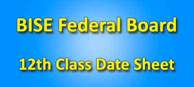 BISE Federal Board 12th Class Date Sheet 2019