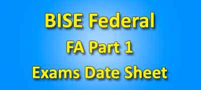 BISE Federal Board Fa Part 1 Date Sheet 2019