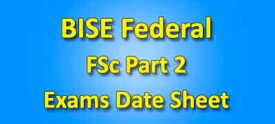 BISE Federal Board FSC Part 2 Date Sheet 2019