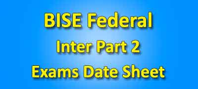 BISE Federal Board Inter Part 2 Date Sheet 2019