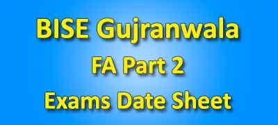 BISE Gujranwala Board Fa Part 2 Date Sheet 2019