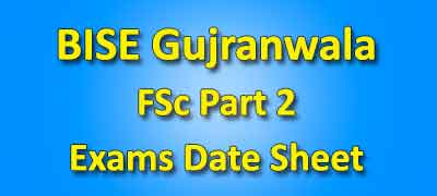 BISE Gujranwala Board FSC Part 2 Date Sheet 2019