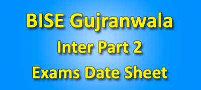 BISE Gujranwala Board Inter Part 2 Date Sheet 2019