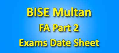 BISE Multan Board Fa Part 2 Date Sheet 2019