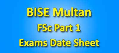 BISE Multan Board FSC Part 1 Date Sheet 2019