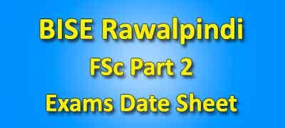 BISE Rawalpindi Board FSC Part 2 Date Sheet 2019