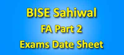 BISE Sahiwal Board Fa Part 2 Date Sheet 2019