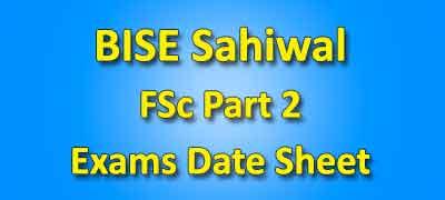 BISE Sahiwal Board FSC Part 2 Date Sheet 2019